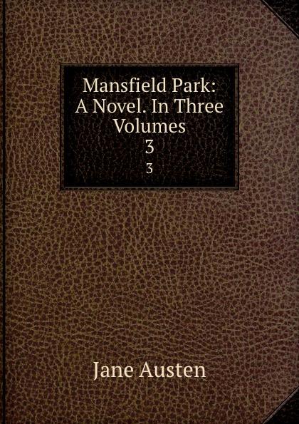 Jane Austen Mansfield Park: A Novel. In Three Volumes. 3 austen j mansfield park a novel in english 1814 мэнсфилд парк роман на английском языке 1814