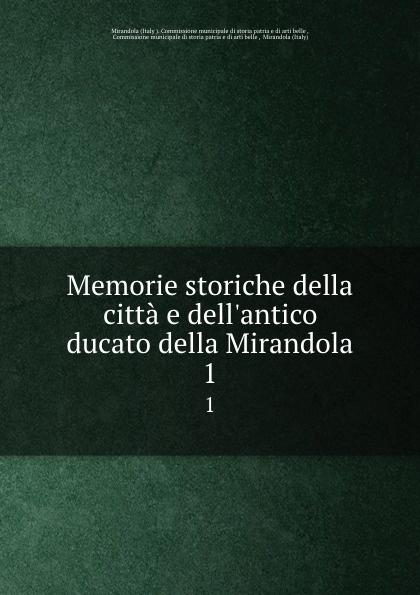 Memorie storiche della citta e dell.antico ducato della Mirandola. 1 giorgio bompiani memorie storiche della famiglia bompiani vol ii