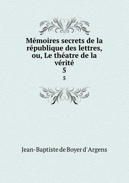 Фото - Jean-Baptiste de Boyer d' Argens Memoires secrets de la republique des lettres, ou, Le theatre de la verite. 5 jean paul gaultier le male