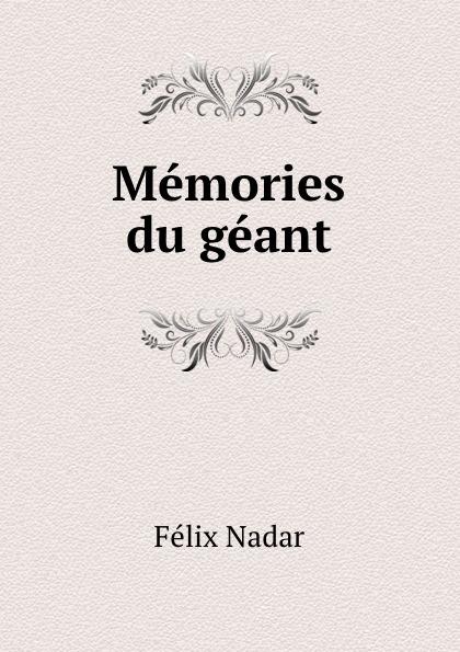 Félix Nadar Memories du geant félix nadar a terre en l air memoires du geant
