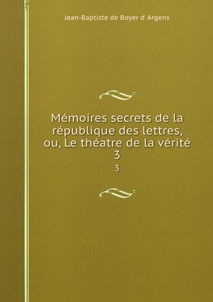 Фото - Jean-Baptiste de Boyer d' Argens Memoires secrets de la republique des lettres, ou, Le theatre de la verite. 3 jean paul gaultier le male