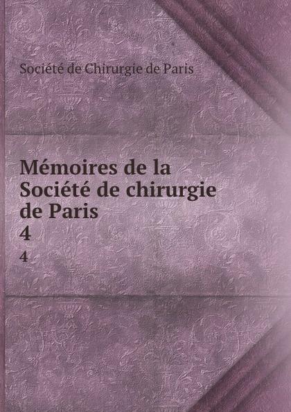 Memoires de la Societe de chirurgie de Paris. 4