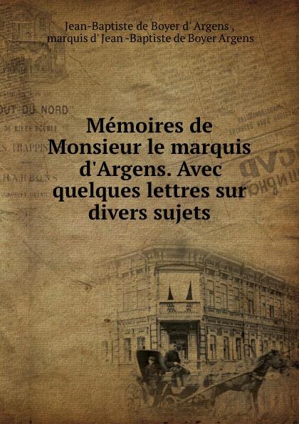 Фото - Jean-Baptiste de Boyer d' Argens Memoires de Monsieur le marquis d.Argens. Avec quelques lettres sur divers sujets jean paul gaultier le male