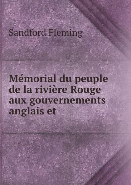 Sandford Fleming Memorial du peuple de la riviere Rouge aux gouvernements anglais et . john richard green histoire du peuple anglais