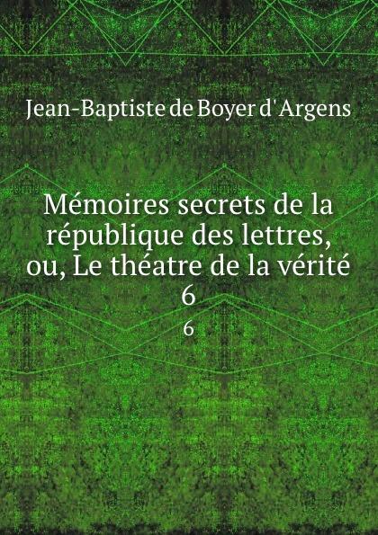 Фото - Jean-Baptiste de Boyer d' Argens Memoires secrets de la republique des lettres, ou, Le theatre de la verite. 6 jean paul gaultier le male