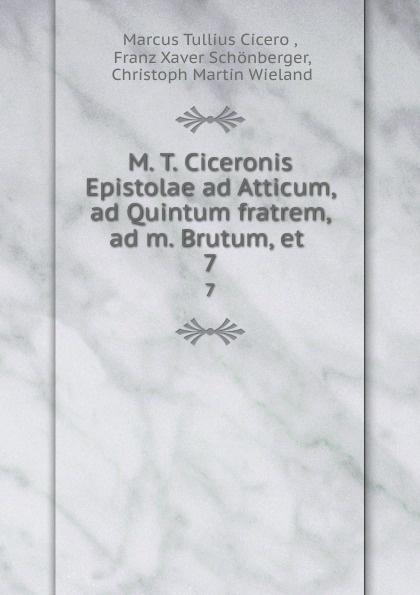 Marcus Tullius Cicero M. T. Ciceronis Epistolae ad Atticum, ad Quintum fratrem, ad m. Brutum, et . 7 kass thomas kusursuz iletisim icin 7 ad m