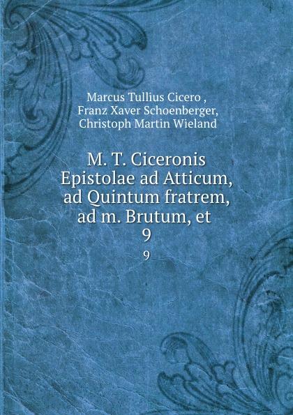 Marcus Tullius Cicero M. T. Ciceronis Epistolae ad Atticum, ad Quintum fratrem, ad m. Brutum, et . 9 kass thomas kusursuz iletisim icin 7 ad m