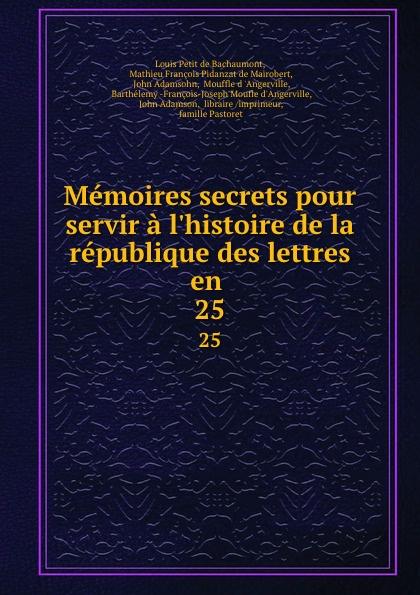 Louis Petit de Bachaumont Memoires secrets pour servir a l.histoire de la republique des lettres en . 25