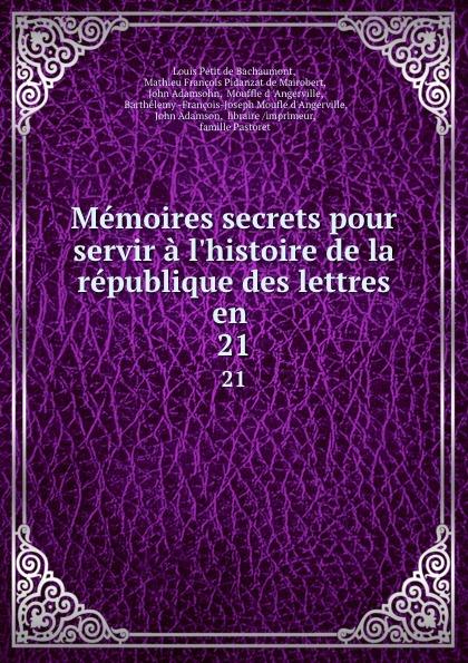 Louis Petit de Bachaumont Memoires secrets pour servir a l.histoire de la republique des lettres en . 21