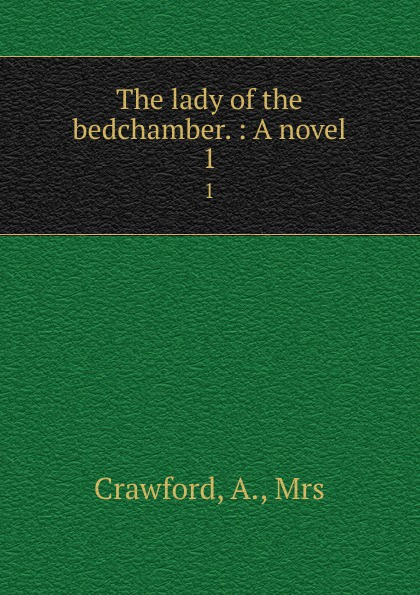 A. Crawford The lady of the bedchamber. : A novel. 1