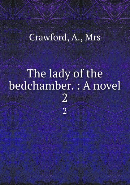 A. Crawford The lady of the bedchamber. : A novel. 2