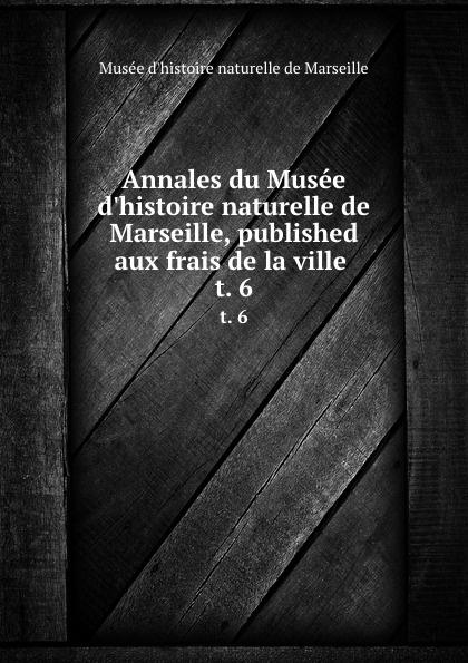 Musée d'histoire naturelle de Marseille Annales du Musee d.histoire naturelle de Marseille, published aux frais de la ville . t. 6 muse colonial de marseille annales du muse colonial de marseille