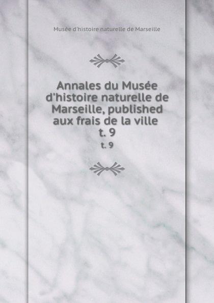 Musée d'histoire naturelle de Marseille Annales du Musee d.histoire naturelle de Marseille, published aux frais de la ville . t. 9 цена 2017