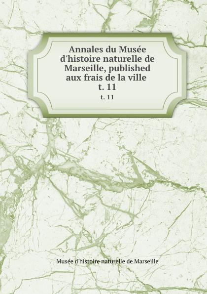 Musée d'histoire naturelle de Marseille Annales du Musee d.histoire naturelle de Marseille, published aux frais de la ville . t. 11 muse colonial de marseille annales du muse colonial de marseille