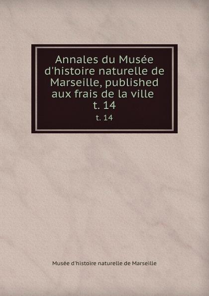 Musée d'histoire naturelle de Marseille Annales du Musee d.histoire naturelle de Marseille, published aux frais de la ville . t. 14 dijon fco olympique de marseille