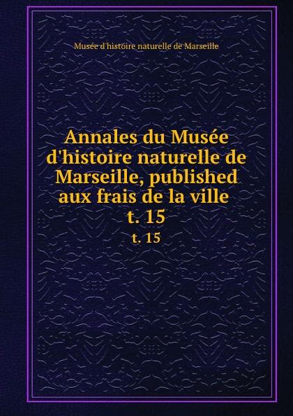 Musée d'histoire naturelle de Marseille Annales du Musee d.histoire naturelle de Marseille, published aux frais de la ville . t. 15 dijon fco olympique de marseille