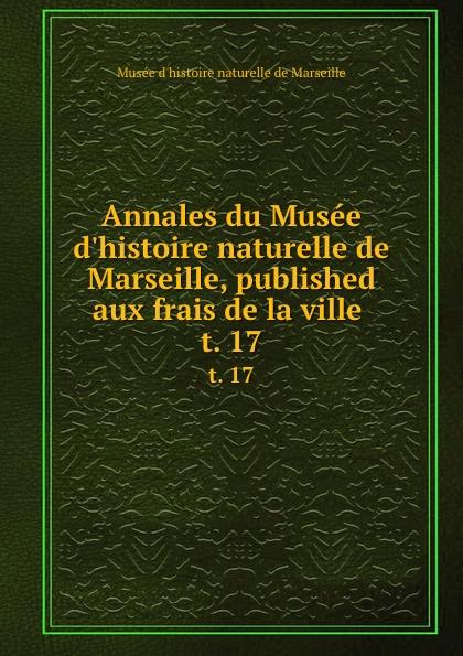 Musée d'histoire naturelle de Marseille Annales du Musee d.histoire naturelle de Marseille, published aux frais de la ville . t. 17 muse colonial de marseille annales du muse colonial de marseille