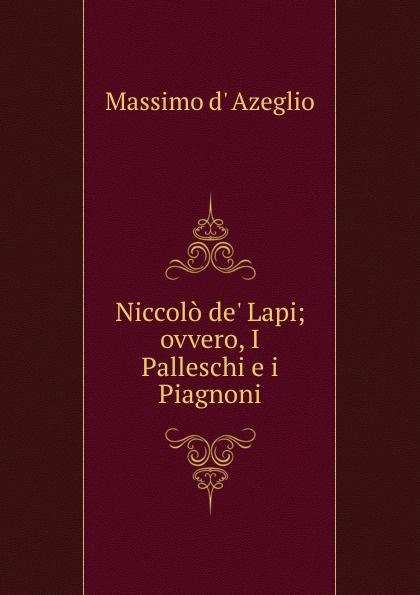 Niccolo de. Lapi; ovvero, I Palleschi e i Piagnoni