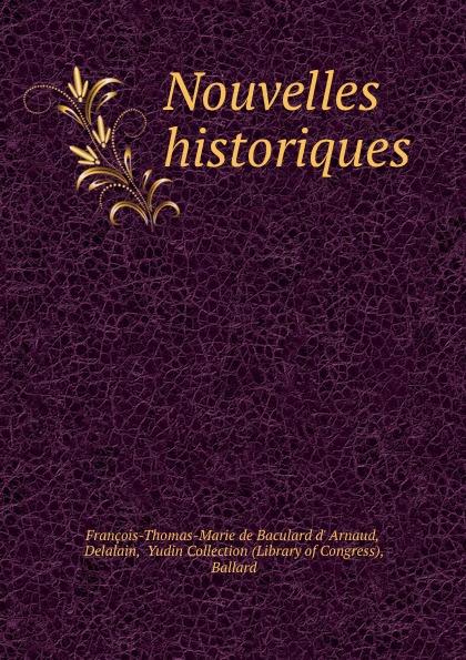 François-Thomas-Marie de Baculard d' Arnaud Nouvelles historiques. françois thomas marie de baculard d arnaud fanni ou l heureux repentir