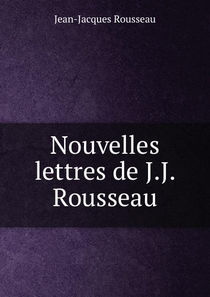 Жан-Жак Руссо Nouvelles lettres de J.J. Rousseau