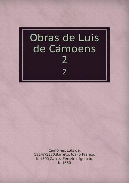 Luís de Camões Obras de Luis de Camoens. 2 luís de camões die lusiade des camoens aus dem portugiesischen in deutsche ottavereime ubersetzt classic reprint