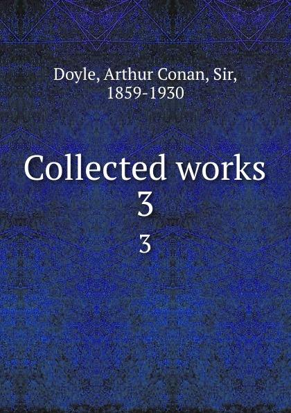 Doyle Arthur Conan Collected works. 3