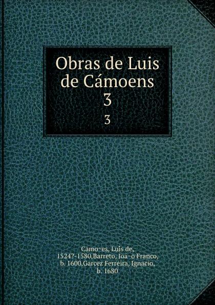 Luís de Camões Obras de Luis de Camoens. 3 luís de camões die lusiade des camoens aus dem portugiesischen in deutsche ottavereime ubersetzt classic reprint
