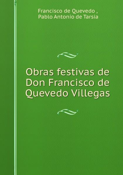 Francisco de Quevedo Obras festivas de Don Francisco de Quevedo Villegas francisco de quevedo oeuvres choisies p 1