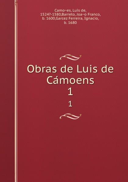 Luís de Camões Obras de Luis de Camoens. 1 luís de camões die lusiade des camoens aus dem portugiesischen in deutsche ottavereime ubersetzt classic reprint