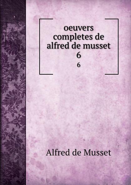 Alfred de Musset oeuvers completes de alfred de musset. 6 цена и фото