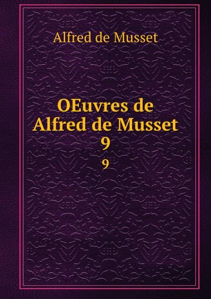 Alfred de Musset OEuvres de Alfred de Musset. 9 цена и фото