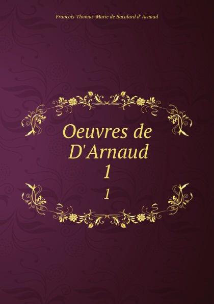 François-Thomas-Marie de Baculard d' Arnaud Oeuvres de D.Arnaud. 1 françois thomas marie de baculard d arnaud fanni ou l heureux repentir