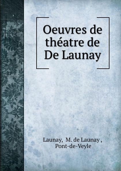 Oeuvres de theatre de De Launay