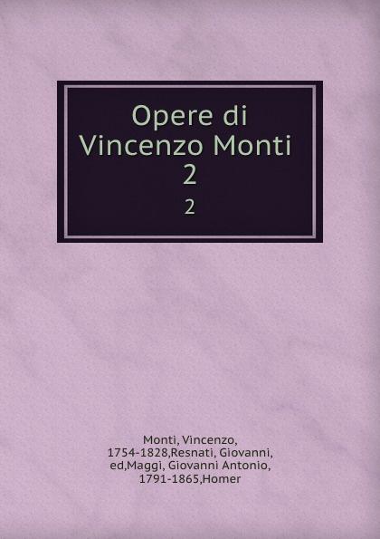 Vincenzo Monti Opere di Vincenzo Monti . 2 vincenzo monti opere inedite e rare di vincenzo monti vol 5 prose classic reprint