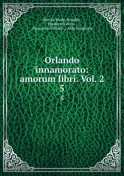 Фото - Matteo Maria Boiardo Orlando innamorato: amorum libri. Vol. 2. 5 matteo bojardo orlando innamorato vol 5