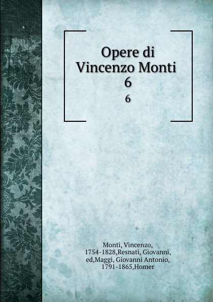 Vincenzo Monti Opere di Vincenzo Monti . 6 vincenzo monti opere inedite e rare di vincenzo monti vol 5 prose classic reprint
