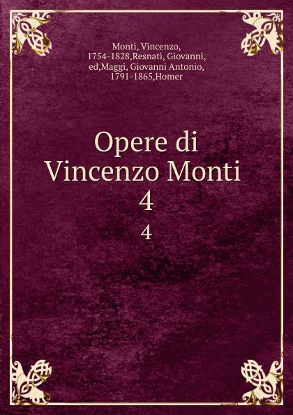 Vincenzo Monti Opere di Vincenzo Monti . 4 vincenzo monti opere inedite e rare di vincenzo monti vol 4 poesie classic reprint