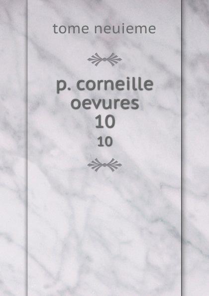 p. corneille oevures. 10 p corneille oevures 10