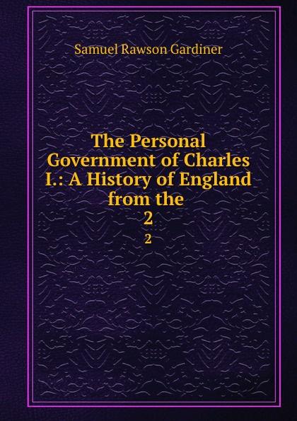 цены на Samuel Rawson Gardiner The Personal Government of Charles I.: A History of England from the . 2  в интернет-магазинах