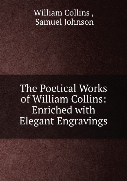 William Collins The Poetical Works of William Collins: Enriched with Elegant Engravings