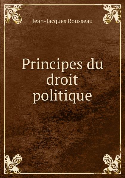Жан-Жак Руссо Principes du droit politique