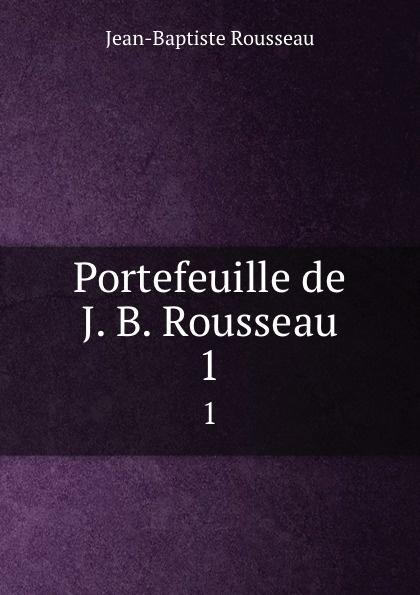 Jean-Baptiste Rousseau Portefeuille de J. B. Rousseau. 1 jean baptiste rousseau oeuvres de j b rousseau t 1