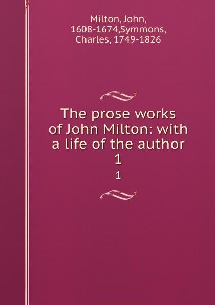 John Milton The prose works of John Milton: with a life of the author. 1