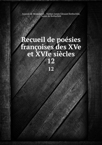 Anatole de Montaiglon Recueil de poesies francoises des XVe et XVIe siecles. 12