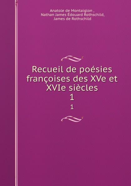 Anatole de Montaiglon Recueil de poesies francoises des XVe et XVIe siecles. 1