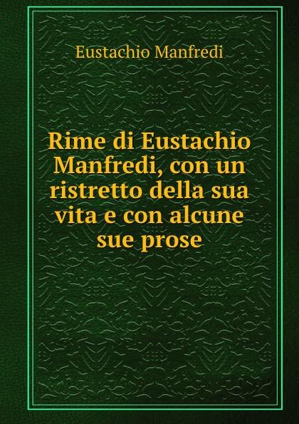 Eustachio Manfredi Rime di Eustachio Manfredi, con un ristretto della sua vita e con alcune sue prose лонгслив printio ламберсексуал