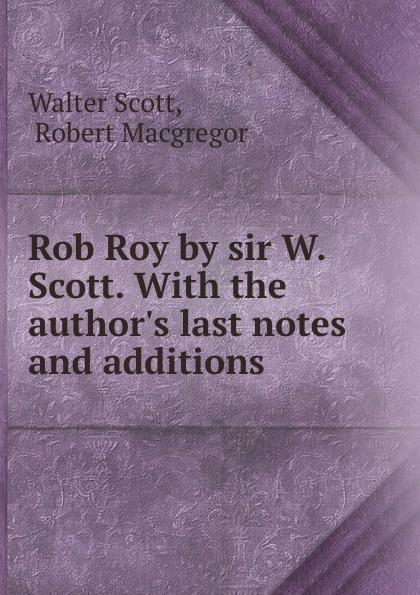 где купить Walter Scott Rob Roy by sir W. Scott. With the author.s last notes and additions по лучшей цене