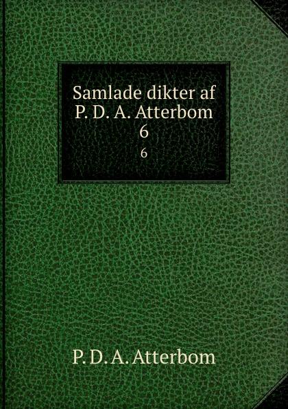P. D. A. Atterbom Samlade dikter af P. D. A. Atterbom. 6 p d a atterbom samlade skrifter i obunden stil volume 6 swedish edition
