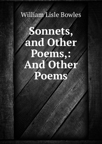 William Lisle Bowles Sonnets, and Other Poems,: And Other Poems rice harvey 1800 1891 mount vernon and other poems