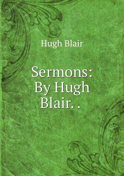 лучшая цена Hugh Blair Sermons: By Hugh Blair. . .